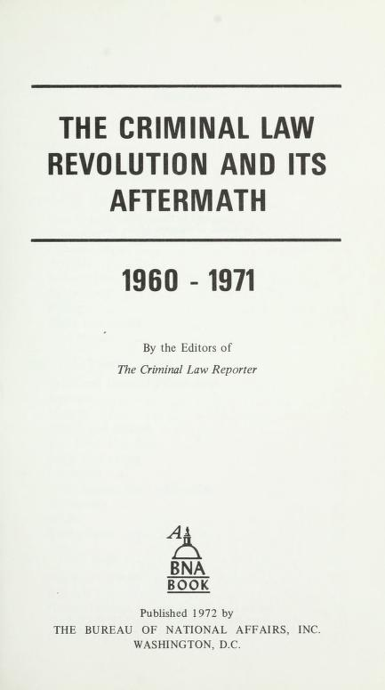 The Criminal law revolution and its aftermath, 1960-1971 by by the editors of the Criminal law reporter.