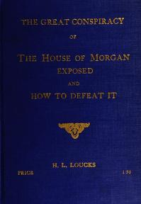 Cover of: The great conspiracy of the house of Morgan and how to defeat it