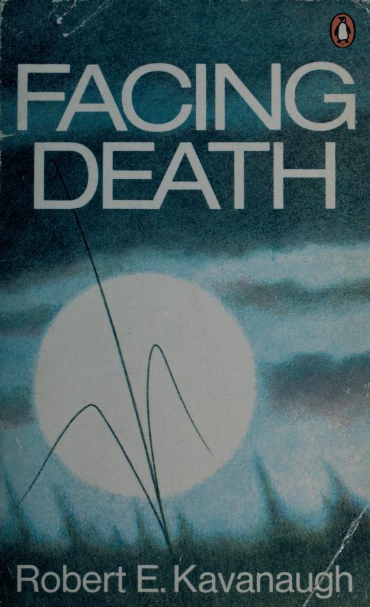 Facing death by Robert Kavanaugh